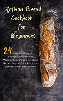 Artisan Bread Cook for Beginners of the Best Beginner Friendly Recipes with Cup Measurements One Loaf Ingredients List and Easy to Follow Instructions for Great Artisan Bread at Home Boulanger Camille Cook Food Wine
