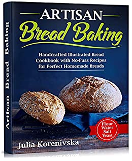 Artisan Bread Baking Handcrafted Illustrated Bread Cook with No Fuss Recipes for Perfect Homemade Breads Korenivska Julia Cook Food Wine