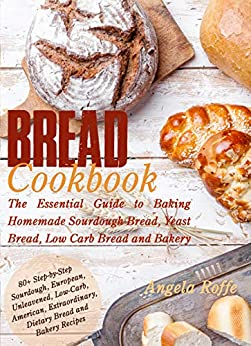 Bread Cook The Essential Guide to Baking Homemade Sourdough Bread Yeast Bread Low Carb Bread and Bakery Roffe Angela Cook Food Wine