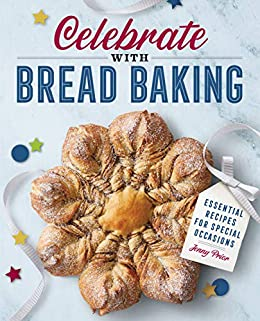 Celebrate with Bread Baking Essential Recipes for Special Occasions Prior Jenny Cook Food Wine