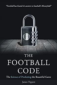 The Football Code The Science of Predicting the Beautiful Game Tippett James Humor Entertainment