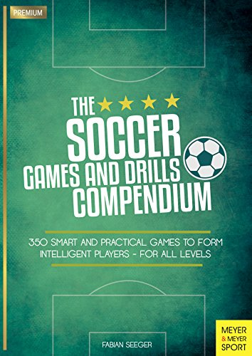 The Soccer Games and Drills Compendium Smart and Practical Games to Form Intelligent Players For All Levels Seeger Fabian