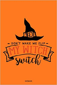 don t make me flip my witch switch Orange and Colorful halloween Not Journal Blank Wide Ruled Paper Gifts for loved once FROM ZAK Romantic journals