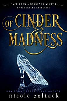 Of Cinder and Madness Once Upon a Darkened Night Zoltack Nicole