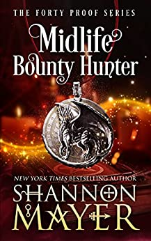 Midlife Bounty Hunter A Paranormal Women s Fiction Novel The Forty Proof Series Mayer Shannon Paranormal Romance