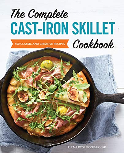 The Complete Cast Iron Skillet Cook Classic and Creative Recipes Rosemond Hoerr Elena Cook Food Wine