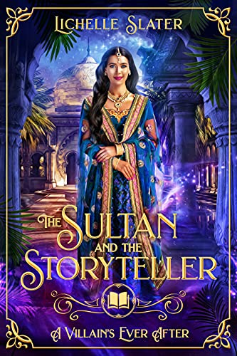 The Sultan and the Storyteller A Retelling of Nights A Villain s Ever After Slater Lichelle