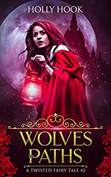 Wolves and Paths A Twisted Fairy Tale Hook Holly