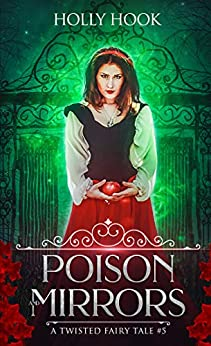 Poison and Mirrors A Twisted Fairy Tale Hook Holly