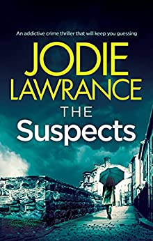 THE SUSPECTS an addictive crime thriller that will keep you guessing Detective Helen Carter LAWRANCE JODIE Mystery Thriller Suspense
