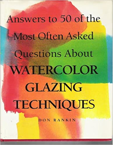 Answers to of the Most Often Asked Questions About Watercolor Glazing Techniques Rankin Don