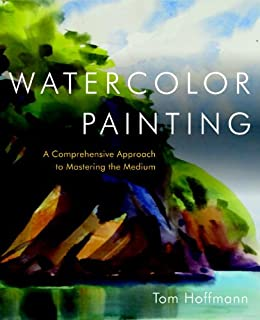 Watercolor Painting A Comprehensive Approach to Mastering the Medium Hoffmann Tom Arts Photography