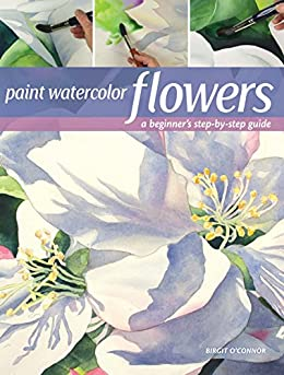 Paint Watercolor Flowers A Beginner s Step Step Guide O Connor Birgit Arts Photography