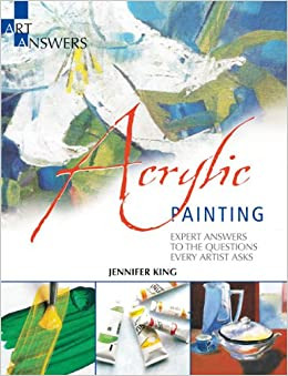 Acrylic Painting Expert Answers to the Questions Every Artist Asks Art Answers King Jennifer