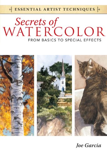 Secrets of Watercolor From Basics to Special Effects Essential Artist Techniques Garcia Joe Arts Photography