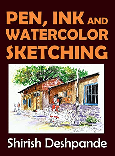 Pen Ink and Watercolor Sketching Learn to Draw and Paint Stunning Illustrations in Step Step Exercises Deshpande Shirish Arts Photography