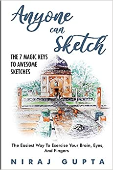 Anyone can Sketch The Magic Keys To Awesome Sketches The Easiest Way To Exercise Your Brain Eyes And Fingers Gupta Niraj