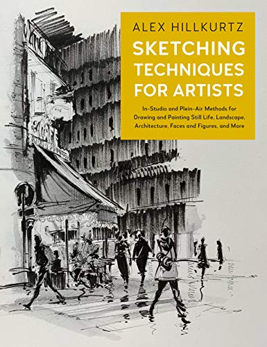 Sketching Techniques for Artists In Studio and Plein Air Methods for Drawing and Painting Still Lifes Landscapes Architecture Faces and Figures and More Hillkurtz Alex Arts Photography