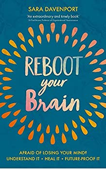 Reboot your Brain AFRAID OF LOSING YOUR MIND UNDERSTAND IT HEAL IT FUTURE PROOF IT Davenport Sara Professional Technical