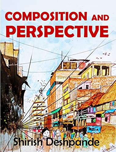 Composition and Perspective A simple yet powerful guide to draw stunning expressive sketches Deshpande Shirish Arts Photography