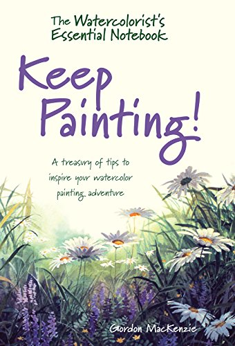 The Watercolorist s Essential Not Keep Painting A Treasury of Tips to Inspire Your Watercolor Painting Adventure MacKenzie Gordon Arts Photography