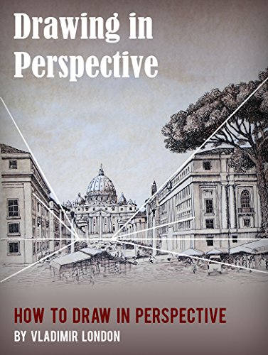 Drawing in Perspective How to Draw in Perspective a Practical Guide for Artists London Vladimir London Vladimir Arts Photography