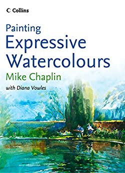 Painting Expressive Watercolours Chaplin Mike