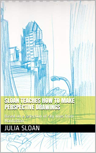 Sloan Teaches How To Make Perspective Drawings Based on a selection of sky lines from Manhattan Sloan Teaches Series Sloan Julia Sloan Julia Arts Photography