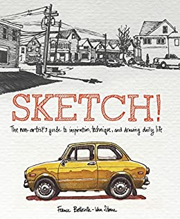 Sketch The Non Artist s Guide to Inspiration Technique and Drawing Daily Life Stone France Belleville Van Arts Photography