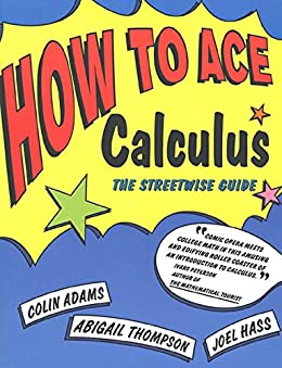 How to Ace Calculus The Streetwise Guide Adams Colin Thompson Abigail Hass Joel