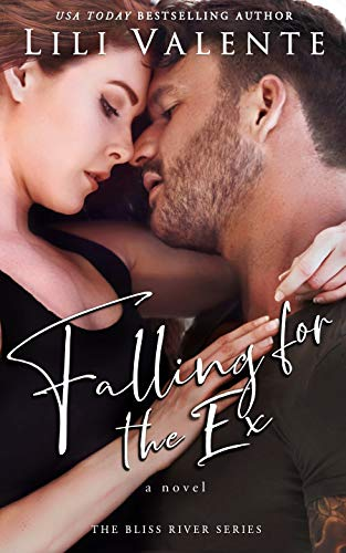 Falling for the Ex A Small Town Enemies to Lovers Romance Bliss River Valente Lili