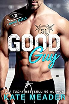 Good Guy An Enemies to Lovers Hockey Romance A Rookie Rebels Novel Meader Kate