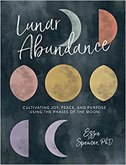 Lunar Abundance Cultivating Joy Peace and Purpose Using the Phases of the Moon Spencer Ezzie Religion Spirituality