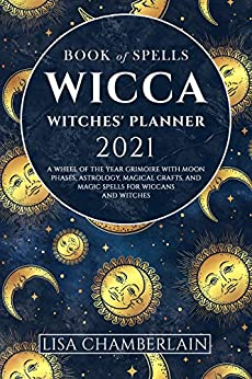 Wicca of Spells Witches Planner A Wheel of the Year Grimoire with Moon Phases Astrology Magical Crafts and Magic Spells for Wiccans and Witches Wicca for Beginners Series Chamberlain Lisa Hawthorn Ambrosia Justice Sarah Willow Autumn Witchwood Leandra Carroll Stacey Dombrowski Kiki Sosa Severina Religion Spirituality