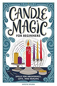Candle Magic for Beginners Spells for Prosperity Love Abundance and More Dylan Mystic
