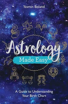 Astrology Made Easy A Guide to Understanding Your Birth Chart Boland Yasmin Religion Spirituality