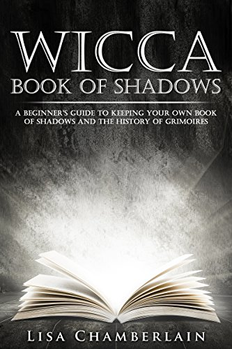 Wicca of Shadows A Beginner s Guide to Keeping Your Own of Shadows and the History of Grimoires Wicca for Beginners Series Chamberlain Lisa Religion Spirituality