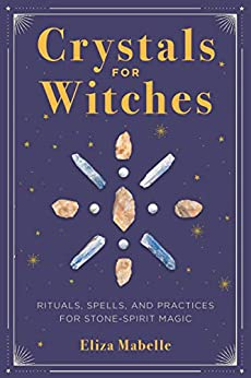 Crystals for Witches Rituals Spells and Practices for Stone Spirit Magic Mabelle Eliza Religion Spirituality