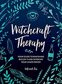 Witchcraft Therapy Your Guide to Banishing Bullsh t and Invoking Your Inner Power Em Mandi