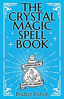 The Crystal Magic Spell A Beginner s Guide For Healing Love and Prosperity Spell for Beginners Bishop Bridget