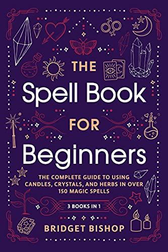 The Spell For Beginners The Complete Guide to Using Candles Crystals and Herbs in Over Magic Spells Bishop Bridget Religion Spirituality