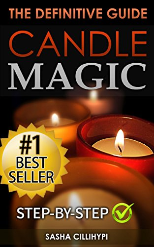Candle Magic The Definitive Guide Simple Quick Easy but Powerfull Spells for Every Purpose and Ritual Candle Spells Wicca Witchcraft Spell Casting Spells with Candles Candle Magik Cillihypi Sasha Religion Spirituality