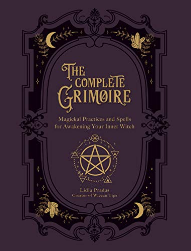 The Complete Grimoire Magickal Practices and Spells for Awakening Your Inner Witch Pradas Lidia Vedana Nata