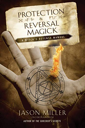 Protection Reversal Magick A Witch s Defense Manual Beyond Miller Jason