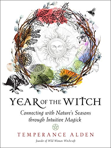 Year of the Witch Connecting with Nature s Seasons through Intuitive Magick Alden Temperance