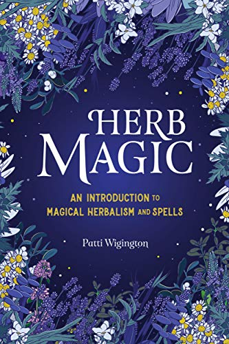 Herb Magic An Introduction to Magical Herbalism and Spells Wigington Patti Religion Spirituality
