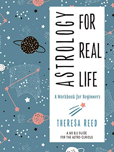 Astrology for Real Life A Work for Beginners A No B S Guide for the Astro Curious Reed Theresa Religion Spirituality