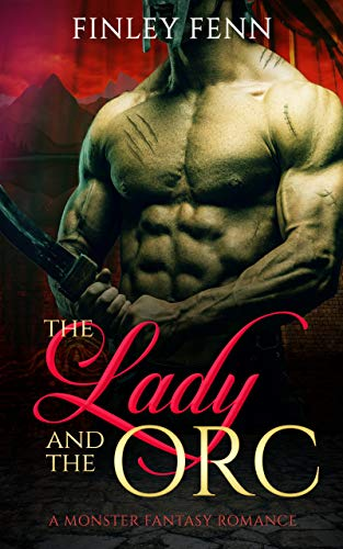 The Lady and the Orc A Monster Fantasy Romance Orc Sworn Fenn Finley Paranormal Romance