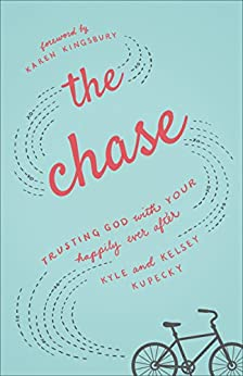 The Chase Trusting God with Your Happily Ever After Kupecky Kyle Kupecky Kelsey Kingsbury Karen